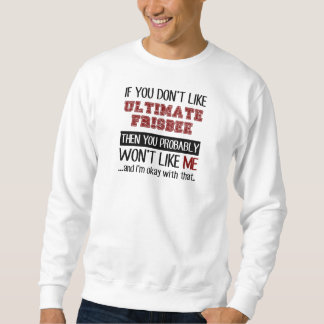If You Don't Like Ultimate Frisbee Cool Sweatshirt