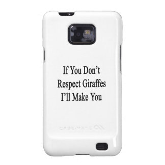 If You Don't Respect Giraffes I'll Make You Galaxy S2 Case