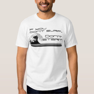 If you don't surf...3 t-shirt