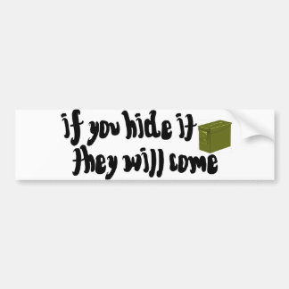 If You Hide It, They Will Come! Bumper Sticker