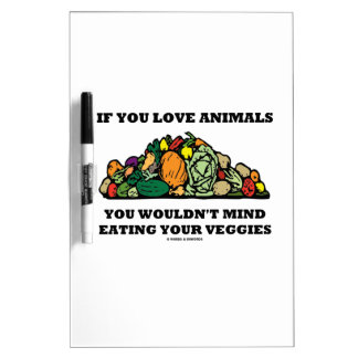 If You Love Animals You Wouldn't Mind Eating Your Dry Erase Board