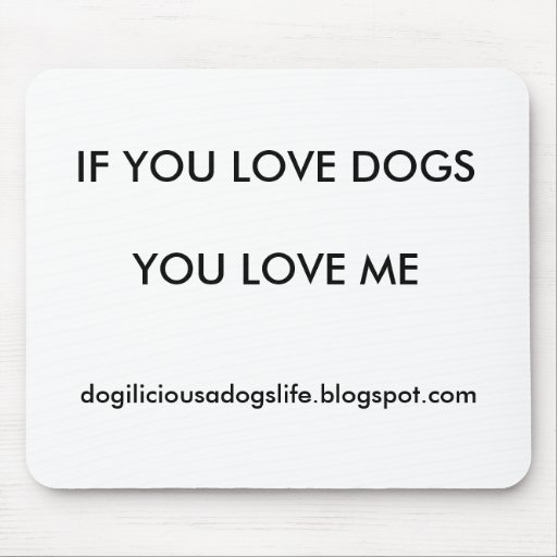 IF YOU LOVE DOGSYOU LOVE ME, dogiliciousadogsli... Mouse Mat