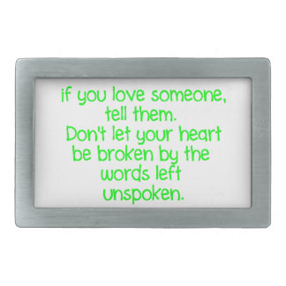 IF YOU LOVE SOMEONE TELL THEM DON'T LET YOUR HEART BELT BUCKLE