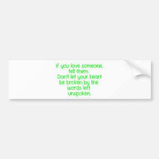 IF YOU LOVE SOMEONE TELL THEM DON'T LET YOUR HEART BUMPER STICKER