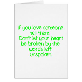 IF YOU LOVE SOMEONE TELL THEM DON'T LET YOUR HEART GREETING CARDS