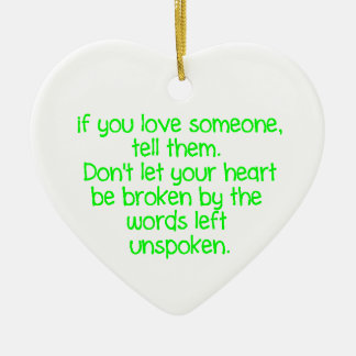 IF YOU LOVE SOMEONE TELL THEM DON'T LET YOUR HEART CHRISTMAS ORNAMENTS