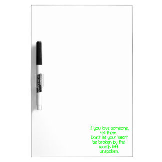 IF YOU LOVE SOMEONE TELL THEM DON'T LET YOUR HEART DRY ERASE WHITE BOARD