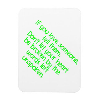 IF YOU LOVE SOMEONE TELL THEM DON'T LET YOUR HEART RECTANGULAR MAGNETS