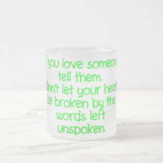 IF YOU LOVE SOMEONE TELL THEM DON'T LET YOUR HEART MUGS