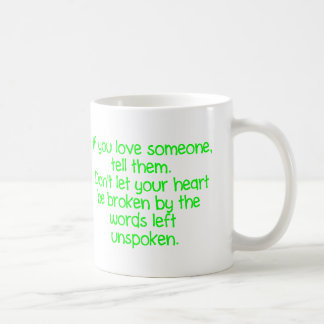 IF YOU LOVE SOMEONE TELL THEM DON'T LET YOUR HEART MUG