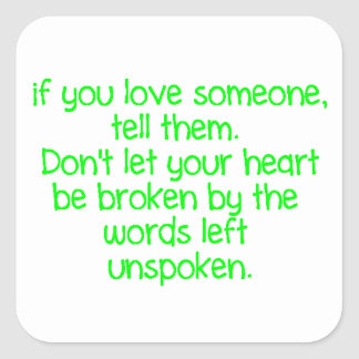 IF YOU LOVE SOMEONE TELL THEM DON'T LET YOUR HEART SQUARE STICKER