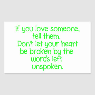 IF YOU LOVE SOMEONE TELL THEM DON'T LET YOUR HEART RECTANGULAR STICKER