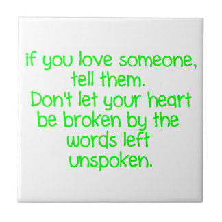 IF YOU LOVE SOMEONE TELL THEM DON'T LET YOUR HEART CERAMIC TILE