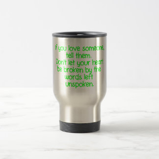 IF YOU LOVE SOMEONE TELL THEM DON'T LET YOUR HEART TRAVEL MUG