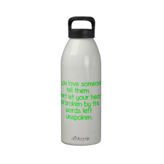 IF YOU LOVE SOMEONE TELL THEM DON'T LET YOUR HEART WATER BOTTLE