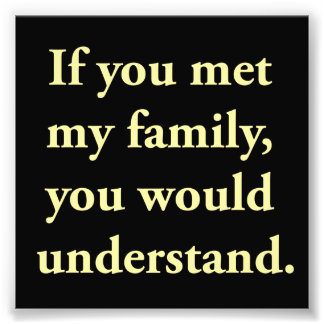 If You Met My Family, You Would Understand Photograph