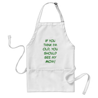 If you think I'm old, you should see my Mom! Standard Apron