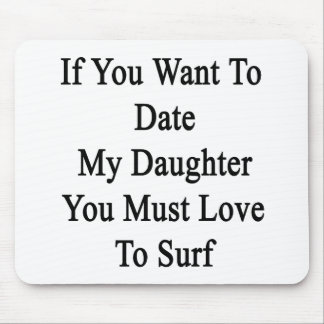 If You Want To Date My Daughter You Must Love To S Mousepad