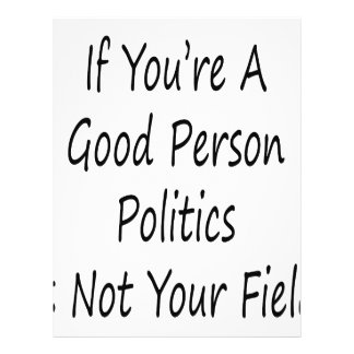 If You're A Good Person Politics Is Not Your Field Full Color Flyer