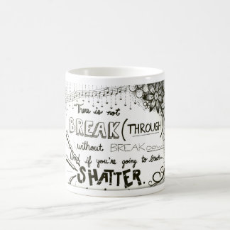 """If You're Going to Break, Shatter"" Coffee Mug"