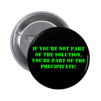 if you're not part of the solution, you're part... 6 cm round badge