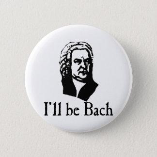 I'll Be Bach 6 Cm Round Badge