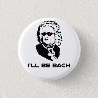 I'll Be Johann Sebastian Bach 3 Cm Round Badge