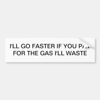 i'LL GO FASTER IF Car Bumper Sticker