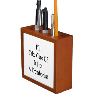 I'll Take Care Of It I'm A Trombonist Desk Organiser