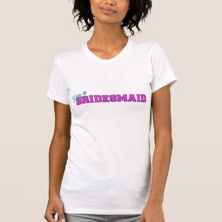 I'm A Bridesmaid Shirt