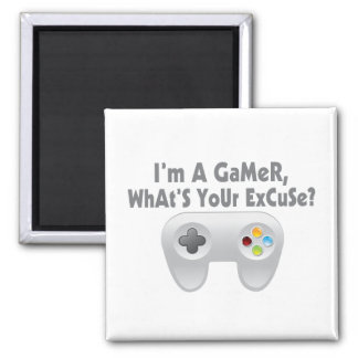 I'm A Gamer What's Your Excuse Magnet