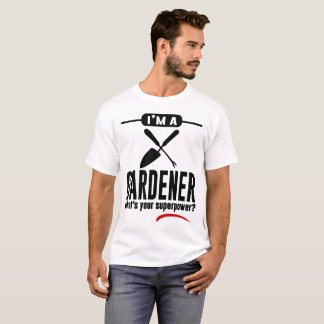 I'M A GARDENER WHAT'S YOUR SUPERPOWER T-Shirt