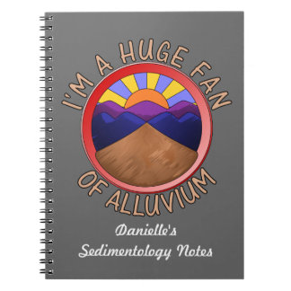 I'm a Huge Fan of Alluvium Geology Pun Notebook