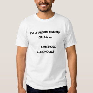 I'm a proud member of AA ...     Ambitious  Alc... Tees
