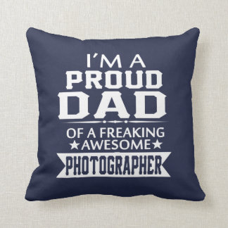 I'M A PROUD PHOTOGRAPHER'S DAD CUSHION