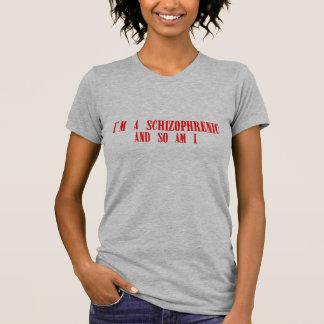 I'm a schizophrenic and so am I. T-Shirt