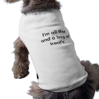I'm all that and a bag of treat's. sleeveless dog shirt
