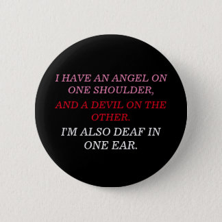I'm Also Deaf In One Ear 6 Cm Round Badge