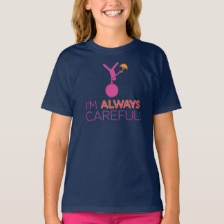I'm Always Careful! T-shirt