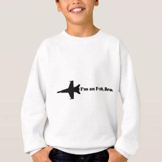I'm an F-18, Bro Sweatshirt