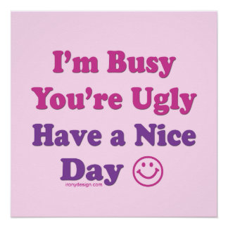 I'm Busy You're Ugly (Pink) Poster