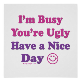I'm Busy You're Ugly Poster