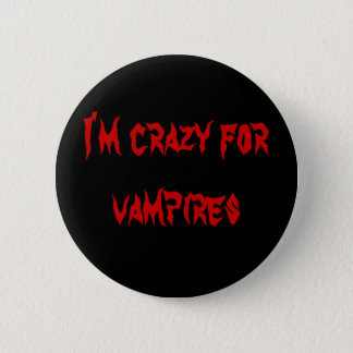 I'm crazy for vampires 6 cm round badge
