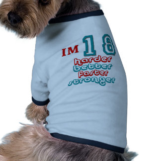 I'm Eighteen. Harder Better Faster Stronger! Birth Pet Clothes