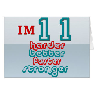 I'm Eleven. Harder Better Faster Stronger! Birthda Cards