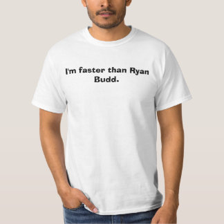 I'm faster than Ryan Budd. T-Shirt