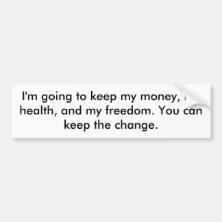 I'm going to keep my money, my health, and my f... bumper sticker