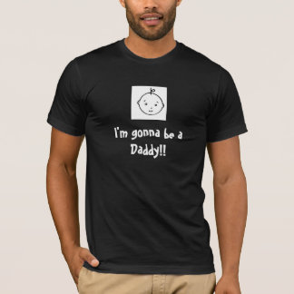 I'm gonna be a Daddy! T-Shirt