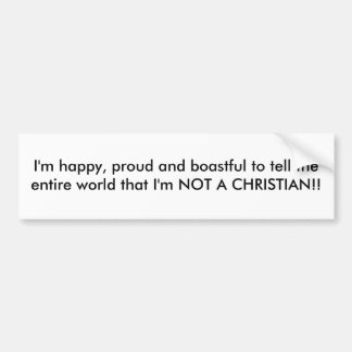 I'm happy, proud and boastful to tell theentire... bumper sticker