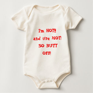 I'm HOT!!! and u're NOT! SO BUTT OFF! Baby Bodysuit